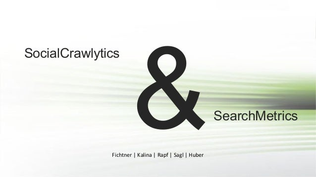 SocialCrawlytics  &  Fichtner | Kalina | Rapf | Sagl | Huber  SearchMetrics