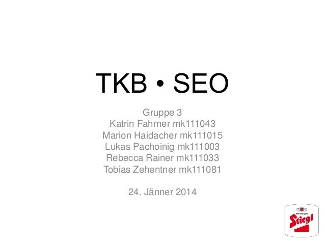 TKB • SEO Gruppe 3 Katrin Fahrner mk111043 Marion Haidacher mk111015 Lukas Pachoinig mk111003 Rebecca Rainer mk111033 Tobi...