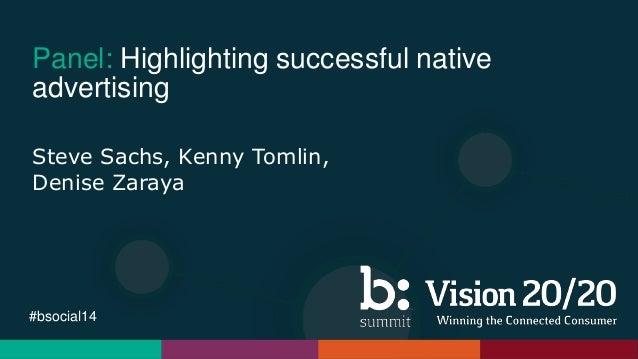 #bsocial14 Panel: Highlighting successful native advertising Steve Sachs, Kenny Tomlin, Denise Zaraya