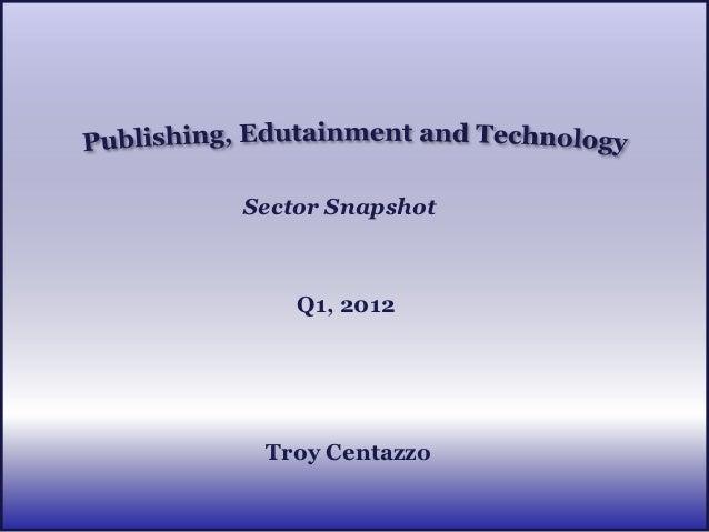 Sector Snapshot    Q1, 2012 Troy Centazzo