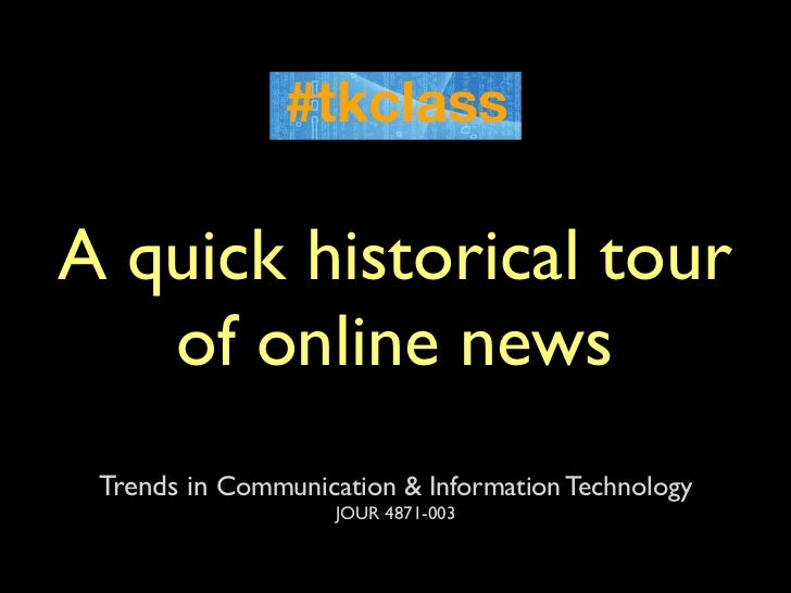 A quick historical tour   of online news Trends in Communication & Information Technology                    JOUR 4871-003