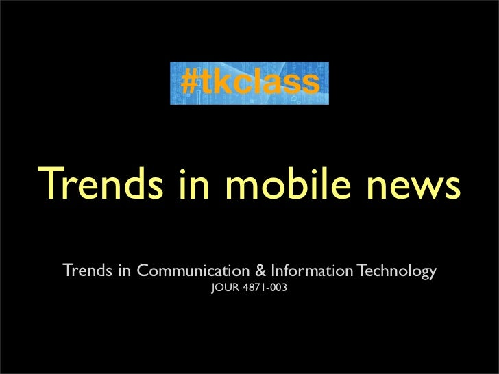 Trends in mobile news Trends in Communication & Information Technology                    JOUR 4871-003