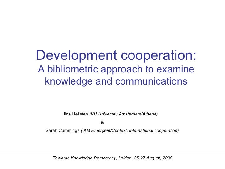 Development cooperation: A bibliometric approach to examine knowledge and communications Iina Hellsten  (VU University Ams...