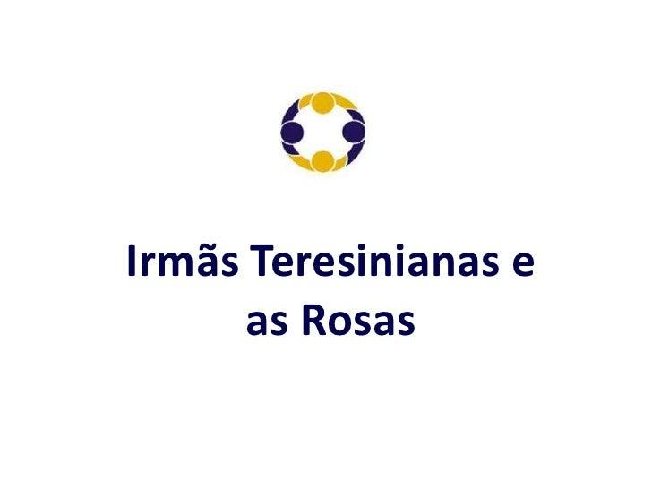 Irmãs Teresinianas e as Rosas<br />