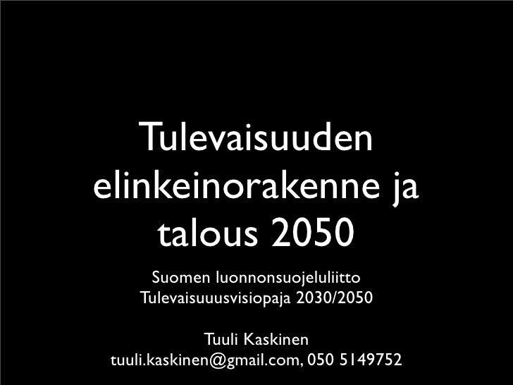 Tulevaisuuden elinkeinorakenne ja     talous 2050      Suomen luonnonsuojeluliitto     Tulevaisuuusvisiopaja 2030/2050    ...