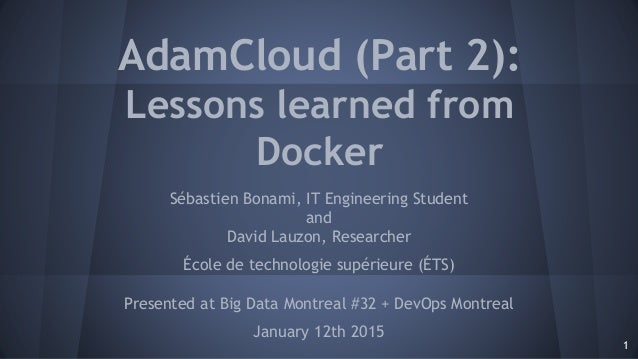 AdamCloud (Part 2): Lessons learned from Docker Sébastien Bonami, IT Engineering Student and David Lauzon, Researcher Écol...