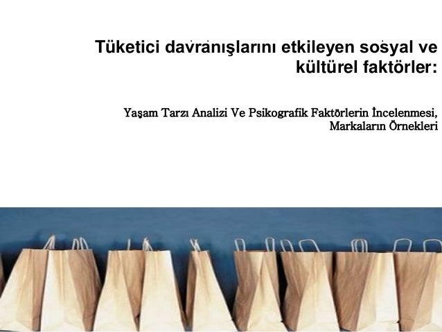 Tüketici davranışlarını etkileyen sosyal ve kültürel faktörler: Yaşam Tarzı Analizi Ve Psikografik Faktörlerin İncelenmesi...