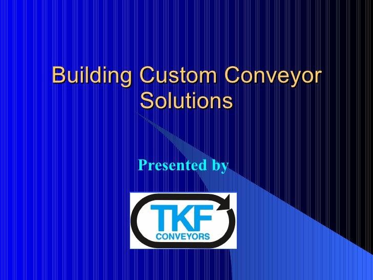 Building Custom Conveyor Solutions Presented by
