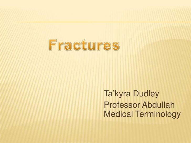 Ta'kyra Dudley<br />ProfessorAbdullahMedical Terminology<br />Fractures<br />