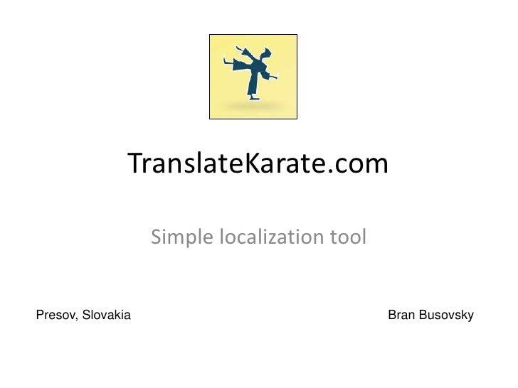 TranslateKarate.com                   Simple localization toolPresov, Slovakia                              Bran Busovsky
