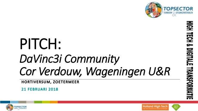 PITCH: DaVinc3i Community Cor Verdouw, Wageningen U&R HORTIVERSUM, ZOETERMEER 21 FEBRUARI 2018