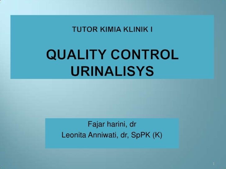 Tutor Kimia Klinik IQUALITY CONTROL URINALISYS<br />Fajar harini, dr <br />Leonita Anniwati, dr, SpPK (K)<br />1<br />