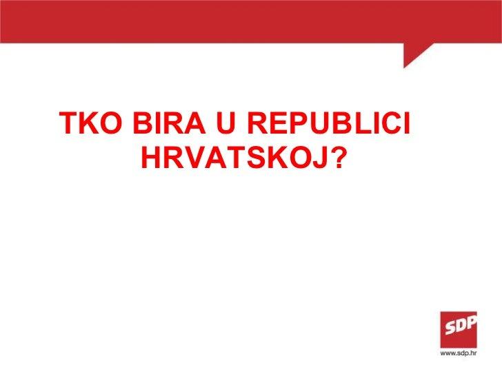 <ul><li>TKO BIRA U REPUBLICI HRVATSKOJ? </li></ul>