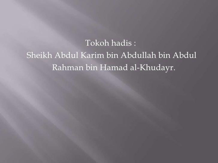 Tokohhadis :<br /> Sheikh Abdul Karim bin Abdullah bin Abdul<br />Rahman bin Hamad al-Khudayr.<br />