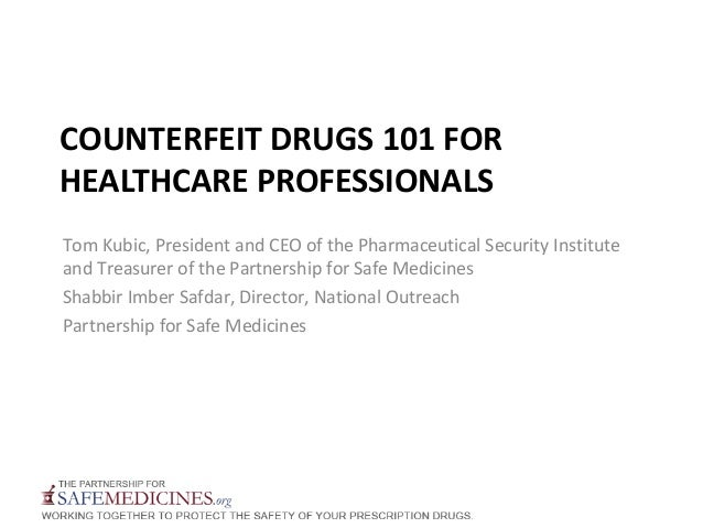COUNTERFEIT DRUGS 101 FOR HEALTHCARE PROFESSIONALS Tom Kubic, President and CEO of the Pharmaceutical Security Institute a...