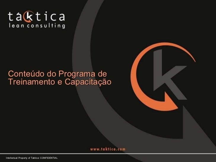Conteúdo do Programa de Treinamento e Capacitação Intellectual Property of Taktica: CONFIDENTIAL