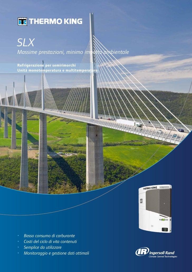SLXMassime prestazioni, minimo impatto ambientaleRefrigerazione per semirimorchiUnità monotemperatura e multitemperatura• ...
