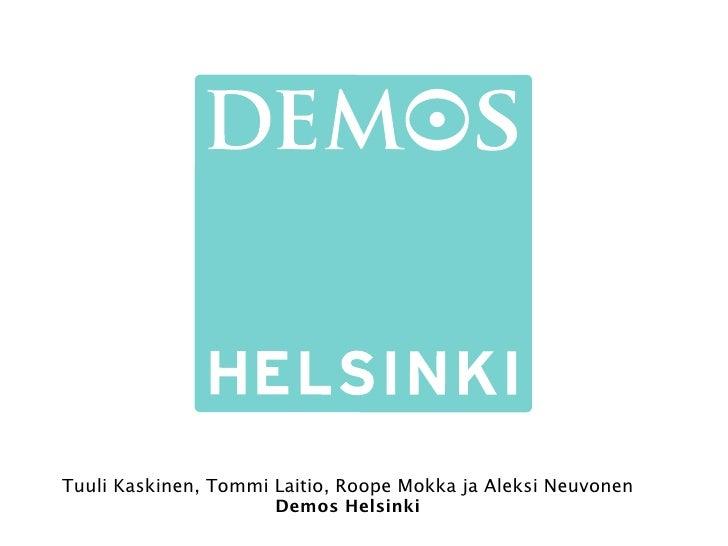 Tuuli Kaskinen, Tommi Laitio, Roope Mokka ja Aleksi Neuvonen                      Demos Helsinki