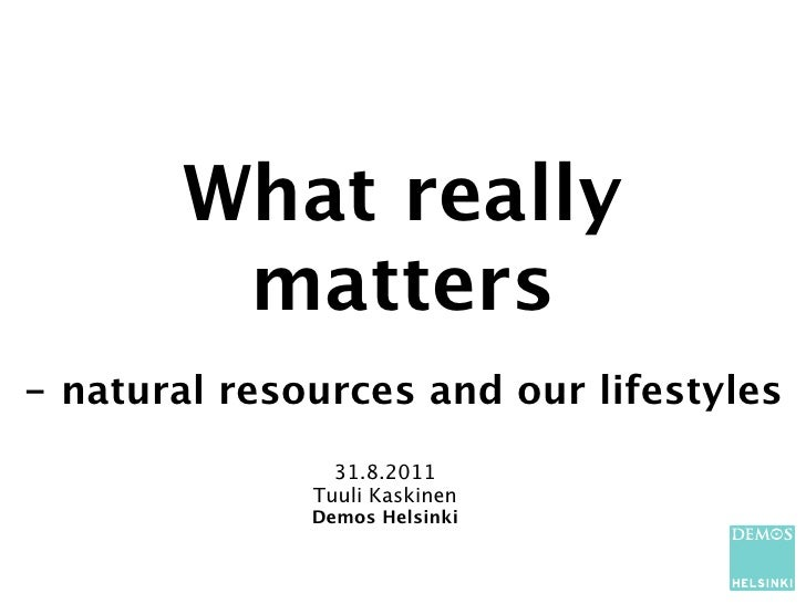 What really        matters- natural resources and our lifestyles                31.8.2011              Tuuli Kaskinen     ...