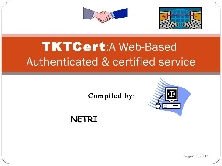 Compiled by: NETRI  TKTCert :A Web-Based  Authenticated & certified service August 8, 2009