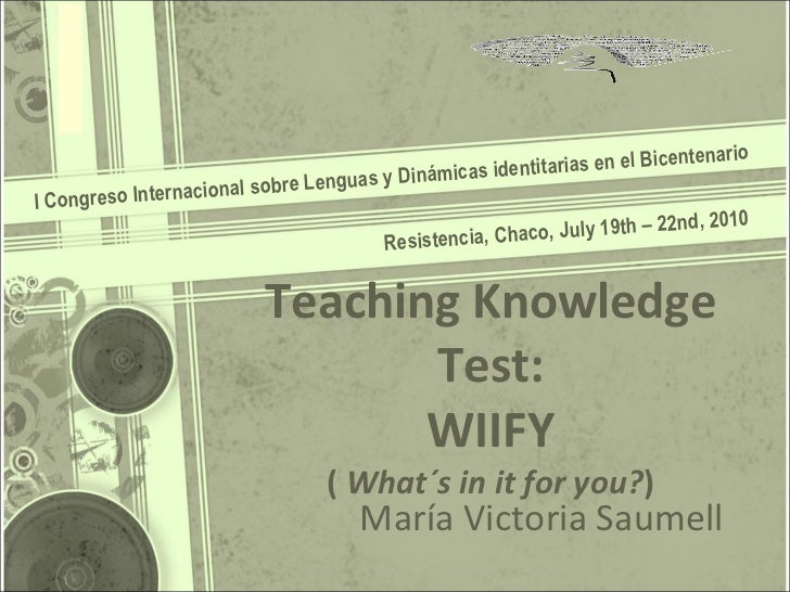 Teaching Knowledge Test: WIIFY (  What´s in it for you? ) I Congreso Internacional sobre Lenguas y Dinámicas identitarias ...