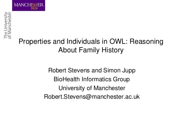 Properties and Individuals in OWL: Reasoning About Family History Robert Stevens and Simon Jupp BioHealth Informatics Grou...