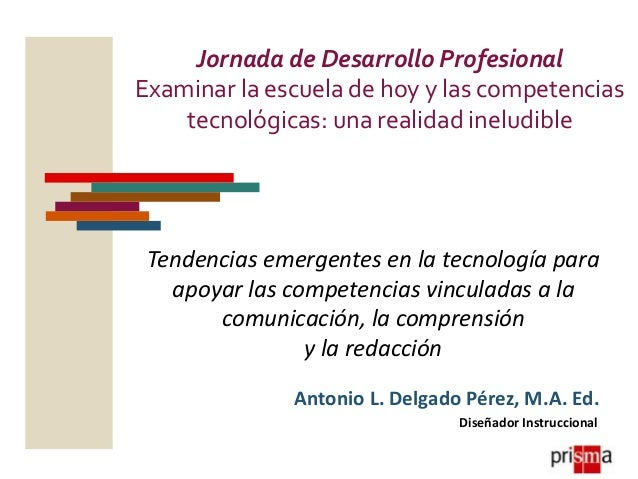 Jornada de Desarrollo Profesional Examinar la escuela de hoy y las competencias tecnológicas: una realidad ineludible Tend...