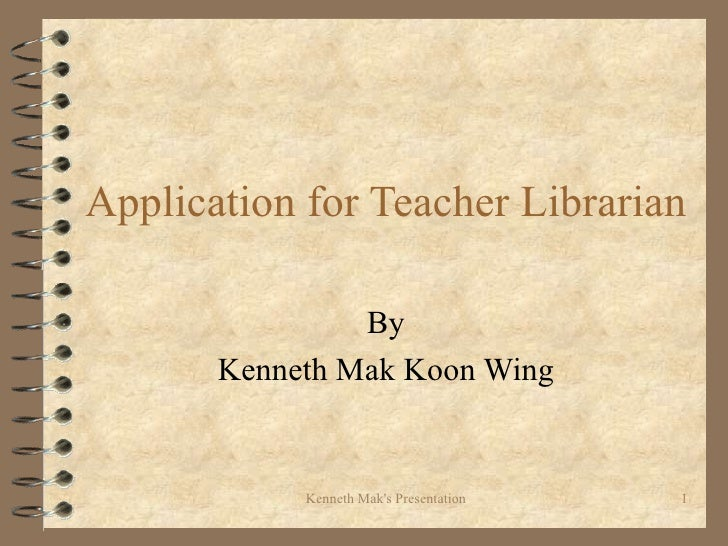 Application for Teacher Librarian By Kenneth Mak Koon Wing
