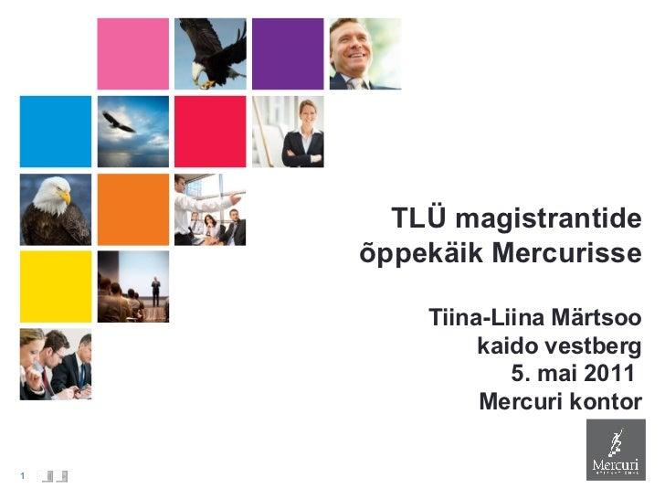 TLÜ magistrantide õppekäik Mercurisse Tiina-Liina Märtsoo kaido vestberg 5. mai 2011  Mercuri kontor