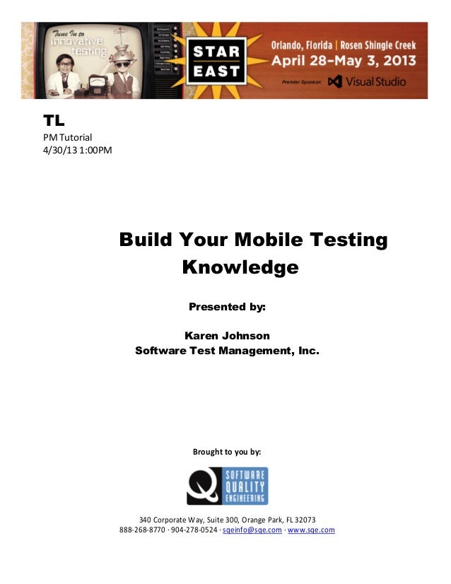 TL PM Tutorial 4/30/13 1:00PM  Build Your Mobile Testing Knowledge Presented by: Karen Johnson Software Test Management, I...