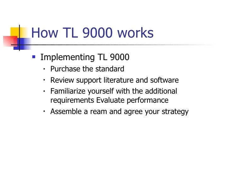 How TL 9000 works <ul><li>Implementing TL 9000  </li></ul><ul><ul><li>Purchase the standard </li></ul></ul><ul><ul><li>Rev...