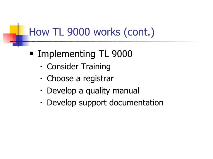 How TL 9000 works (cont.) <ul><li>Implementing TL 9000 </li></ul><ul><ul><li>Consider Training </li></ul></ul><ul><ul><li>...