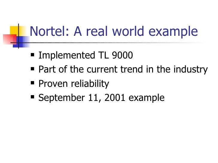 Nortel: A real world example  <ul><li>Implemented TL 9000 </li></ul><ul><li>Part of the current trend in the industry </li...