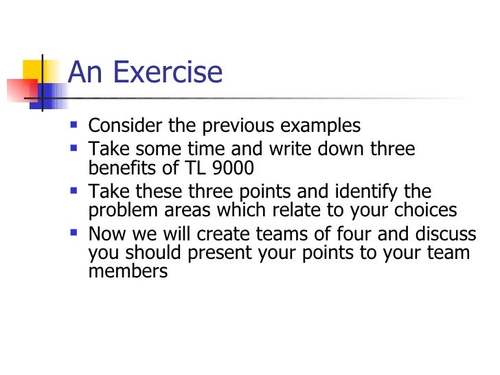 An Exercise <ul><li>Consider the previous examples </li></ul><ul><li>Take some time and write down three benefits of TL 90...