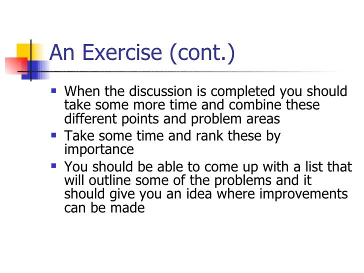 An Exercise (cont.) <ul><li>When the discussion is completed you should take some more time and combine these different po...