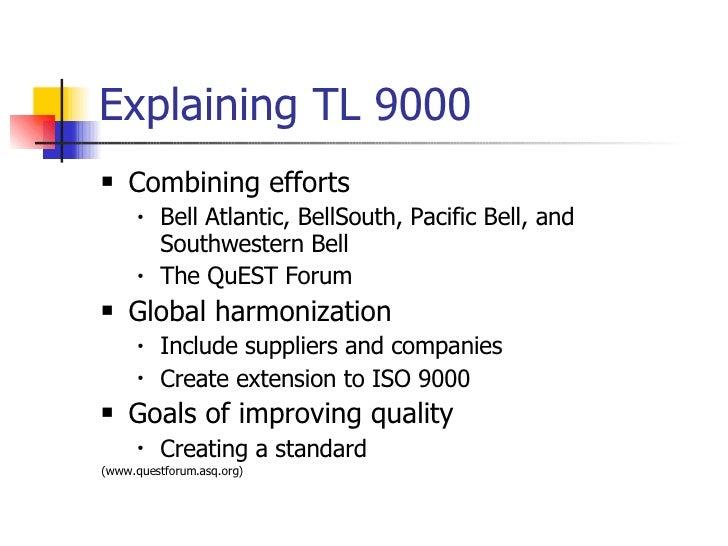 Explaining TL 9000 <ul><li>Combining efforts </li></ul><ul><ul><li>Bell Atlantic, BellSouth, Pacific Bell, and Southwester...