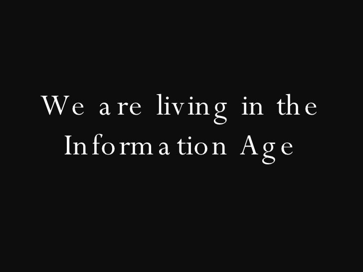 We are living in the Information Age