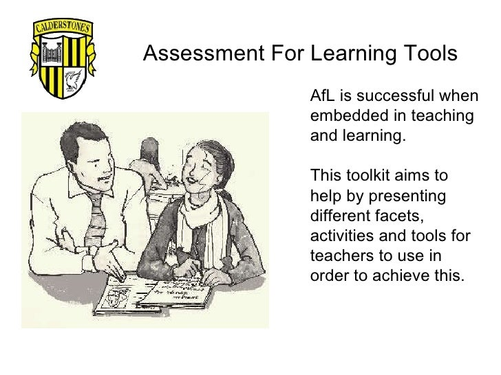 Assessment For Learning Tools AfL is successful when embedded in teaching and learning.  This toolkit aims to help by pres...