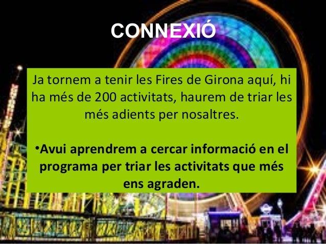CONNEXIÓ Ja tornem a tenir les Fires de Girona aquí, hi ha més de 200 activitats, haurem de triar les més adients per nosa...