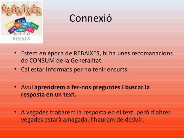 Connexió • Estem en època de REBAIXES, hi ha unes recomanacions de CONSUM de la Generalitat. • Cal estar informats per no ...