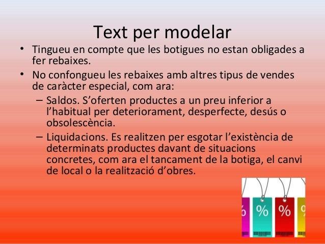 Text per modelar • Tingueu en compte que les botigues no estan obligades a fer rebaixes. • No confongueu les rebaixes amb ...