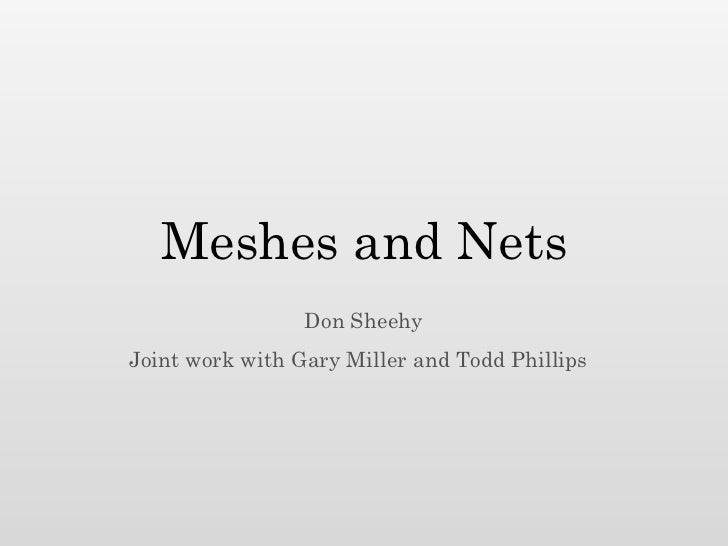 Meshes and Nets                 Don SheehyJoint work with Gary Miller and Todd Phillips