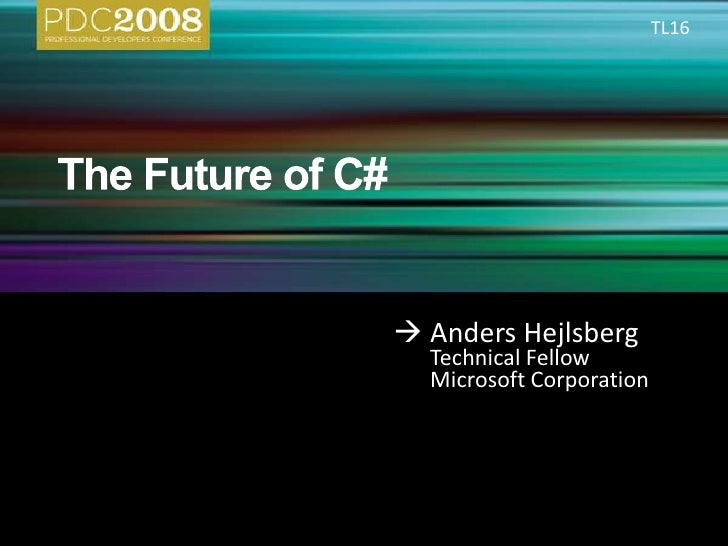 The Future of C#<br />TL16<br /> Anders Hejlsberg<br />Technical Fellow<br />Microsoft Corporation<br />
