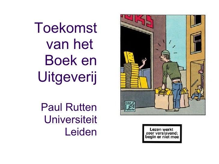 Toekomst van het  Boek en Uitgeverij Paul Rutten Universiteit Leiden