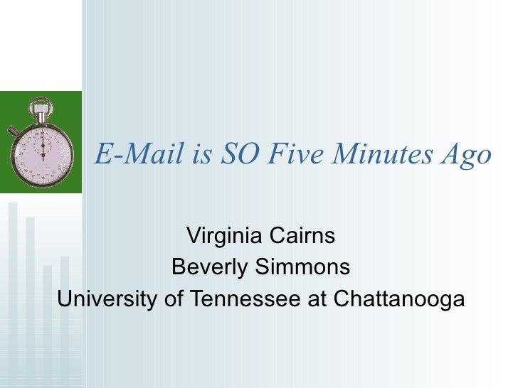 E-Mail is SO Five Minutes Ago Virginia Cairns Beverly Simmons University of Tennessee at Chattanooga