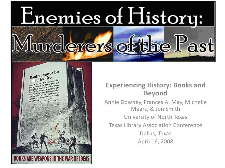 Experiencing History: Books and Beyond<br />Annie Downey, Frances A. May, Michelle Mears, & Jon Smith<br />University of N...