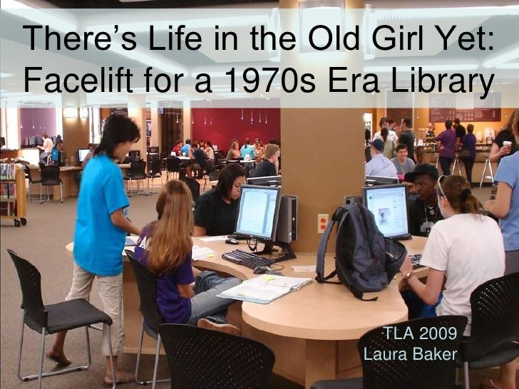 There's Life in the Old Girl Yet:  Facelift for a 1970s Era Library<br />TLA 2009<br />Laura Baker<br />
