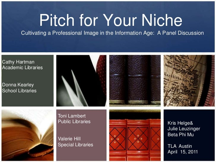 Pitch for Your Niche<br />Cultivating a Professional Image in the Information Age:  A Panel Discussion<br />Cathy Hartman<...