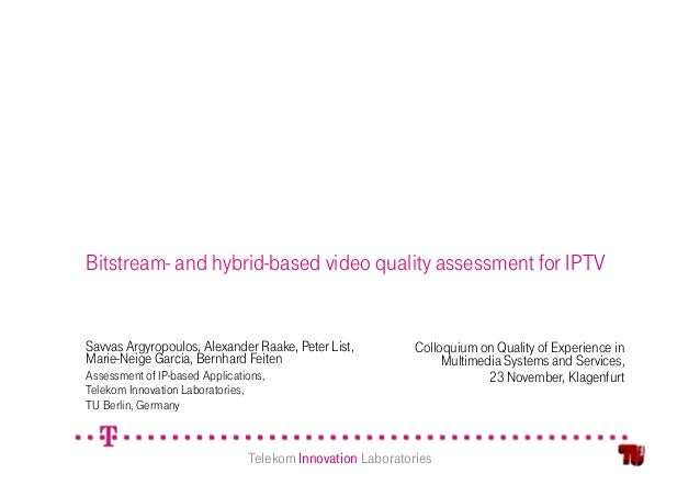 Bitstream- and hybrid-based video quality assessment for IPTVSavvas Argyropoulos, Alexander Raake, Peter List,           C...