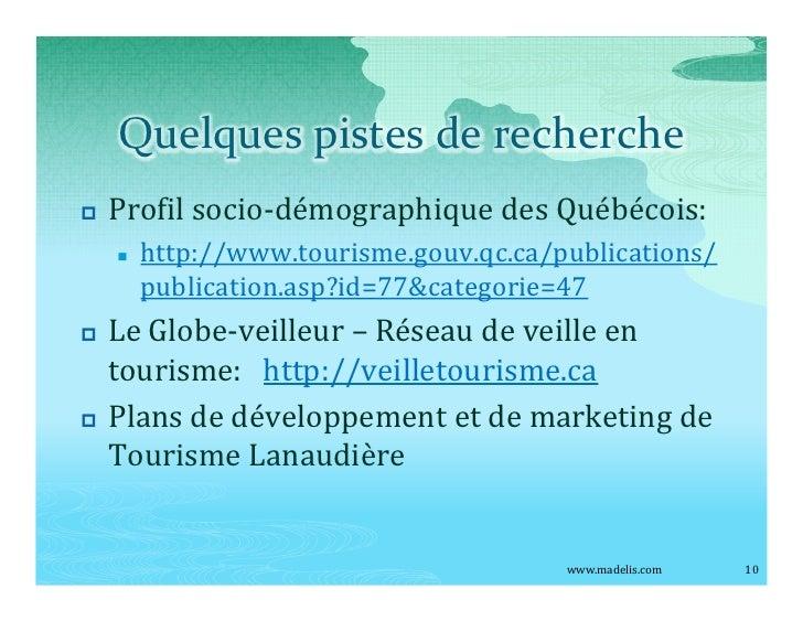 Quelques pistes de recherche p   Profil socio-démographique des Québécois:     n   http://www.tourisme.gouv.qc.ca/publicat...